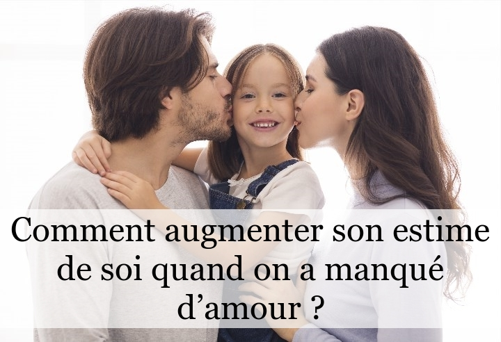 Comment augmenter son estime de soi quand on a manqué d'amour ?